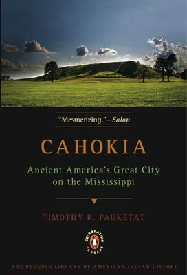 Cahokia: Ancient America's Great City on the Mississippi - eBook  -     By: Timothy R. Pauketat