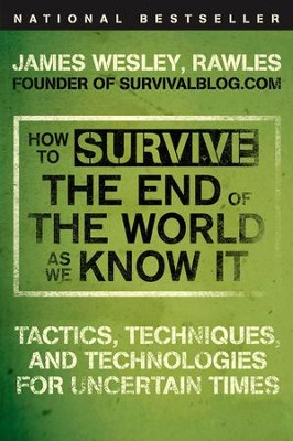 How to Survive the End of the World as We Know It: Tactics, Techniques, and Technologies for Uncertain Times - eBook  -     By: James Wesley Rawles