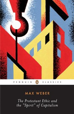 The Protestant Ethic and the Spirit of Capitalism: and Other Writings - eBook  -     By: Max Weber