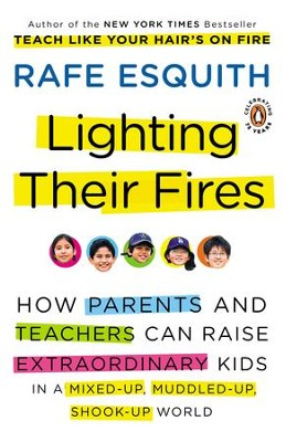 Lighting Their Fires: How Parents and Teachers Can Raise Extraordinary Kids in a Mixed-up, Muddled-up, Shook-up World - eBook  -     By: Rae Esquith