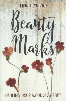 Beauty Marks: Healing Your Wounded Heart  -     By: Linda Barrick
