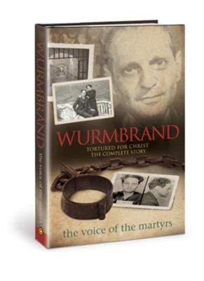 Wurmbrand: Tortured for Christ, The Complete Story  -     By: The Voice of the Martyrs