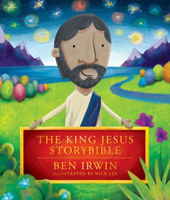 The King Jesus StoryBible  -     By: Ben Irwin