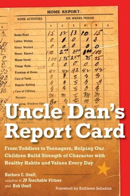 Uncle Dan's Report Card: From Toddlers to Teenagers, Helping Our Children Build Strength of Character with Healthy Habits and Values Every Day - eBook  -     By: Barbara C. Unell, Bob Unell
