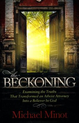 The Beckoning: Examining the Truths That Transformed an Atheist Attorney Into a Believer in God  -     By: Michael Minot
