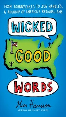 Wicked Good Words: From Johnnycakes to Jug Handles, a Roundup of America's Regionalisms - eBook  -     By: Mim Harrison
