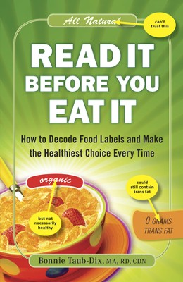 Read It Before You Eat It: How to Decode Food Labels and Make the Healthiest Choice Every Time - eBook  -     By: Bonnie Taub-Dix
