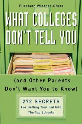 What Colleges Don't Tell You (And Other Parents Don't Want You to Know): 272 Secrets for Getting Your Kid into the Top Schools - eBook  -     By: Elizabeth Wissner-Gross