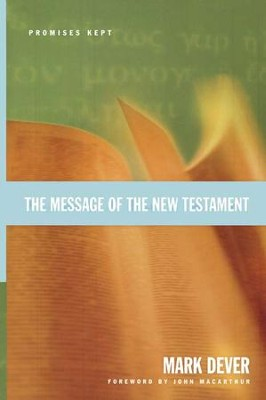 The Message of the New Testament: Promises Kept  -     By: Mark Dever