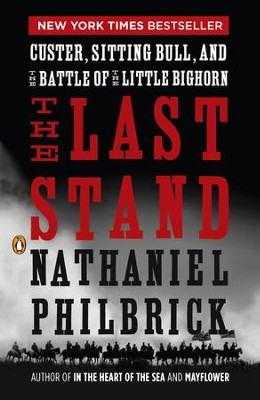 The Last Stand: Custer, Sitting Bull, and the Battle of the Little Bighorn - eBook  -     By: Nathaniel Philbrick