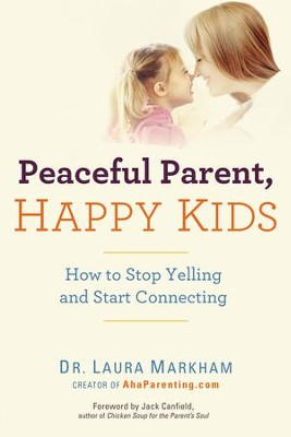 Peaceful Parent, Happy Kids: How to Stop Yelling and Start Connecting - eBook  -     By: Laura Markham Ph.D.