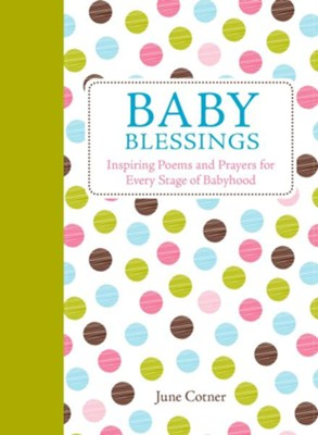 Baby Blessings: Inspiring Poems and Prayers for Every Stage of Babyhood  -     By: June Cotner