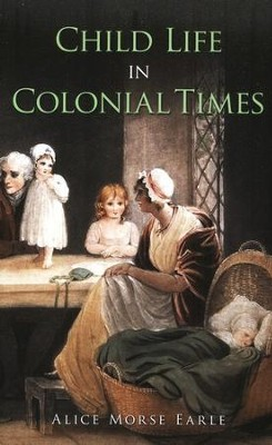 Child Life in Colonial Times  -     By: Alice Morse Earle