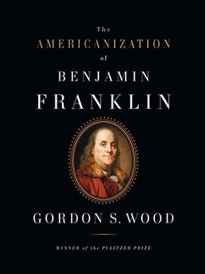 The Americanization of Benjamin Franklin - eBook  -     By: Gordon Wood