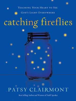 Catching Fireflies: Teaching Your Heart to See God's Light Everywhere - eBook  -     By: Patsy Clairmont