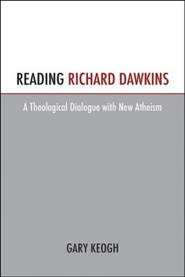 Reading Richard Dawkins: A Theological Dialogue with New Atheism  -     By: Gary Keogh