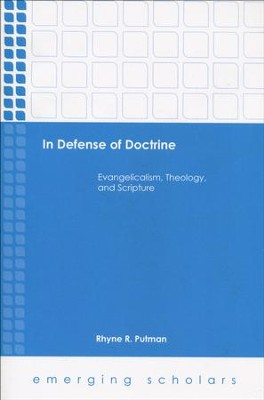 In Defense of Doctrine: Evangelicalism, Theology, and Scripture  -     By: Rhyne R. Putman