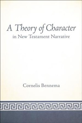 A Theory of Character in New Testament Narrative  -     By: Cornelis Bennema