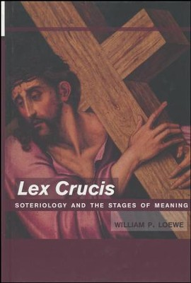 Lex Crucis: Soteriology and the Stages of Meaning  -     By: William P. Loewe