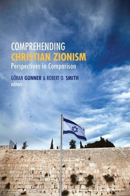 Comprehending Christian Zionism: Perspectives in Comparison  -     Edited By: Goran Gunner, Robert O. Smith