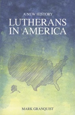 Lutherans in America: A New History  -     By: Mark Granquist