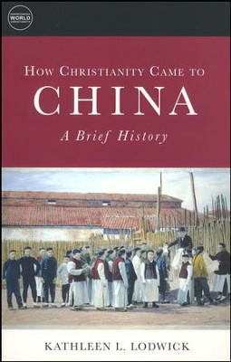 How Christianity Came to China: A Brief History  -     By: Kathleen L. Lodwick