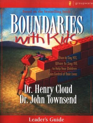 Boundaries with Kids Leader's Guide: When to Say Yes, When to Say No to Help Your Children Gain Control of Their Lives  -     By: Dr. Henry Cloud, Dr. John Townsend