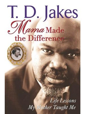 Mama Made The Difference: Life Lessons My Mother Taught Me - eBook  -     By: T.D. Jakes