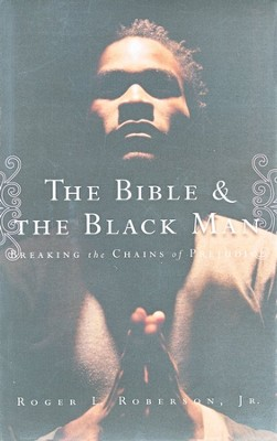 The Bible & the Black Man: Breaking the Chains of Prejudice  -     By: Roger L. Roberson Jr.