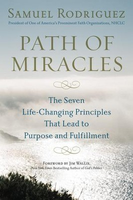 Path of Miracles: The Seven Life-Changing Principles that Lead to Purpose andFulfillment - eBook  -     By: Samuel Rodriguez