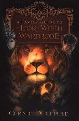 A Family Guide to The Lion, the Witch and the Wardrobe  -     By: Christin Ditchfield