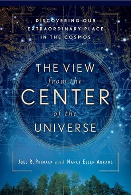 The View From the Center of the Universe: Discovering Our Extraordinary Place in the Cosmos - eBook  -     By: Joel Primach, Nancy Abrams