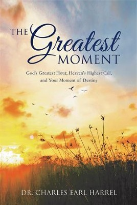 The Greatest Moment  -     By: Charles Earl Harrel