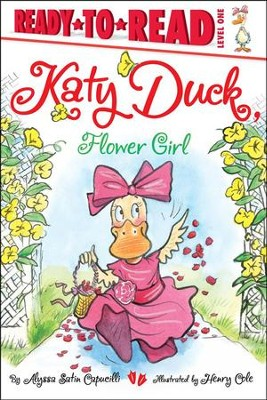 Katy Duck, Flower Girl  -     By: Alyssa Satin Capucilli     Illustrated By: Henry Cole