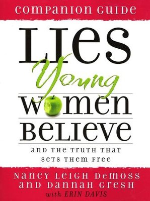 Lies Young Women Believe and the Truth That Sets Them Free: Companion Guide  -     By: Nancy Leigh DeMoss, Dannah Gresh