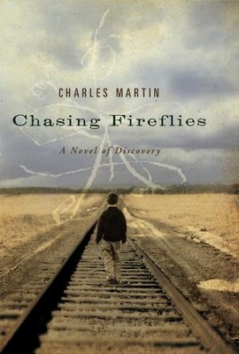 Chasing Fireflies: A Novel of Discovery - eBook  -     By: Charles Martin