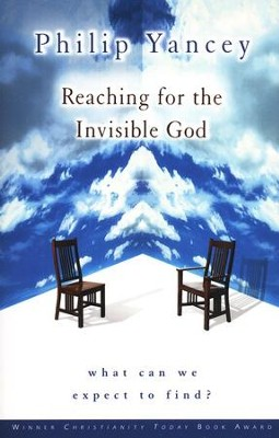 Reaching for the Invisible God: What Can We Expect to Find?  -     By: Philip Yancey