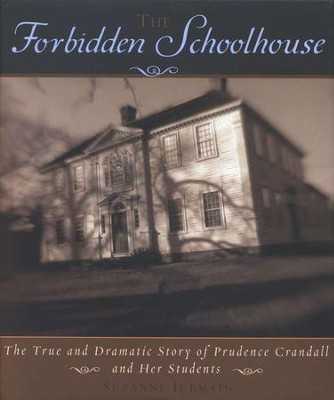 Forbidden Schoolhouse: The True and Dramatic Story of Prudence Crandall and Her Students  -     By: Suzanne Jurmain