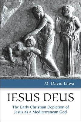 Iesus Deus: The Early Christian Depiction of Jesus as a Mediterranean God  -     By: M. David Litwa