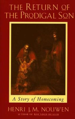The Return of the Prodigal Son   -     By: Henri J.M. Nouwen