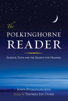 The Polkinghorne Reader: Science, Faith, and the Search for Meaning  -     Edited By: Thomas Jay Oord     By: John Polkinghorne