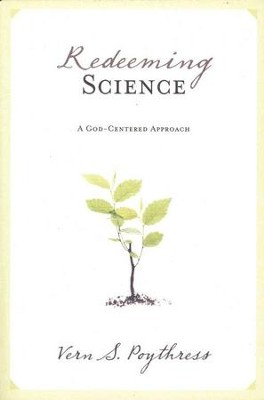 Redeeming Science  -     By: Vern S. Poythress