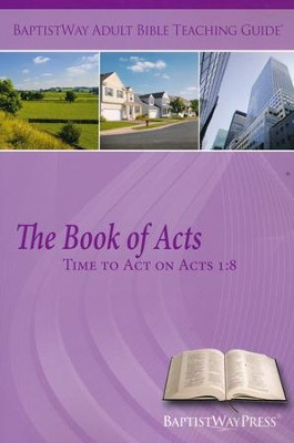 The Book of Acts: Time to Act on Acts 1:8: Teaching    Guide  -