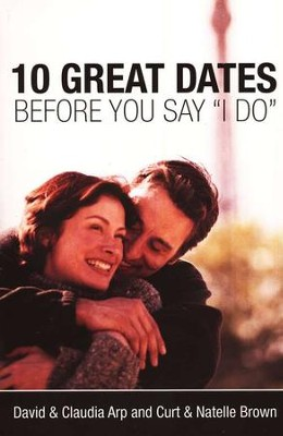 10 Great Dates Before You Say I Do   -     By: David Arp, Claudia Arp
