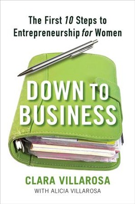 Down to Business: The First 10 Steps to Entrepreneurship for Women - eBook  -     By: Clara Villarosa, Alicia Villarosa