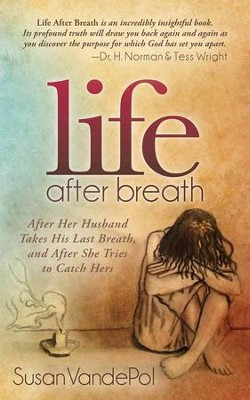 Life After Breath: After Her Husband Takes His Last Breath, and After She Tries to Catch Hers  -     By: Susan Vandepol