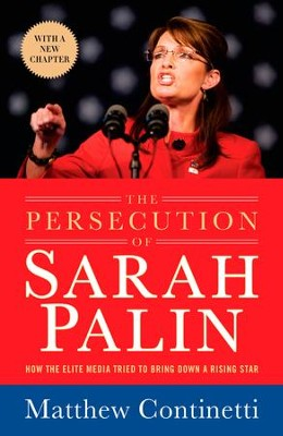 The Persecution of Sarah Palin: How the Elite Media Tried to Bring Down a Rising Star - eBook  -     By: Magtthew Continetti