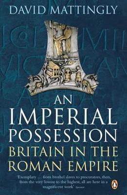 AN Imperial Possession: Britain in the Roman Empire, 54 BC - AD 409 - eBook  -     By: David Mattingly