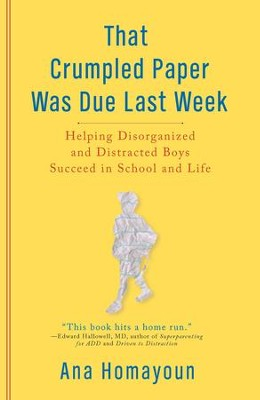 That Crumpled Paper Was Due Last Week: Helping Disorganized and Distracted Boys Succeed in School and Life - eBook  -     By: Ana Homayoun