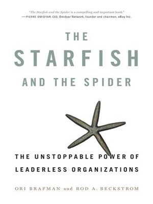 The Starfish and the Spider: The Unstoppable Power of Leaderless Organizations - eBook  -     By: Ori Brafman, Rod A. Beckstrom